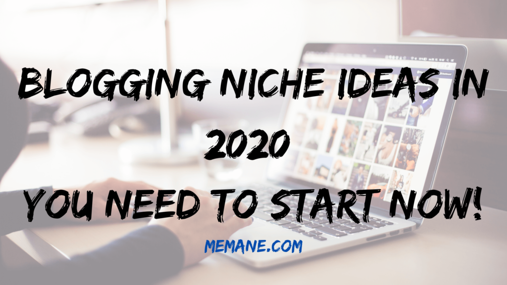 Blogging Niche Ideas in 2020 You Need to Start Now!