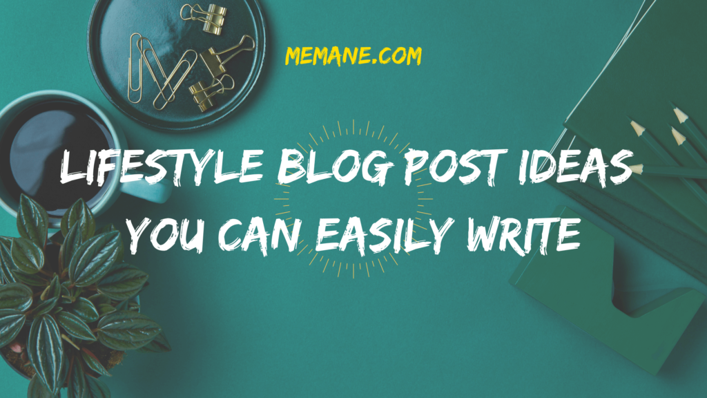Lifestyle Blog Post Ideas you can easily Write