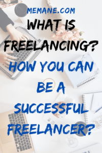 What is Freelancing? How you Can be a successful freelancer?