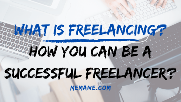 What is Freelancing? How you Can be a successful freelancer