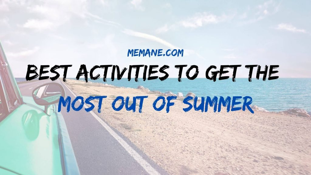 Best Activities To Get The Most Out Of Summer