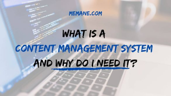 What Is A Content Management System And Why Do I Need It?